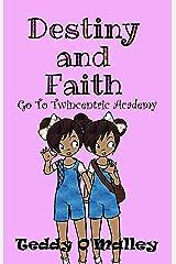 Destiny and Faith Go To Twincentric Academy! (Book #1 in the Destiny And Faith series) Kindle Edition