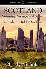 SCOTLAND: Stunning, Strange, and Secret: A Guide to Hidden Scotland: A Hidden Gems Travel Guide Kindle Edition