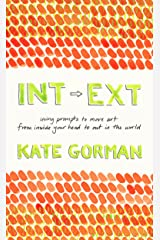 INT-EXT: Using prompts to move art from inside your head to out in the world Kindle Edition