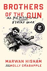 Brothers of the Gun: A Memoir of the Syrian War Kindle Edition