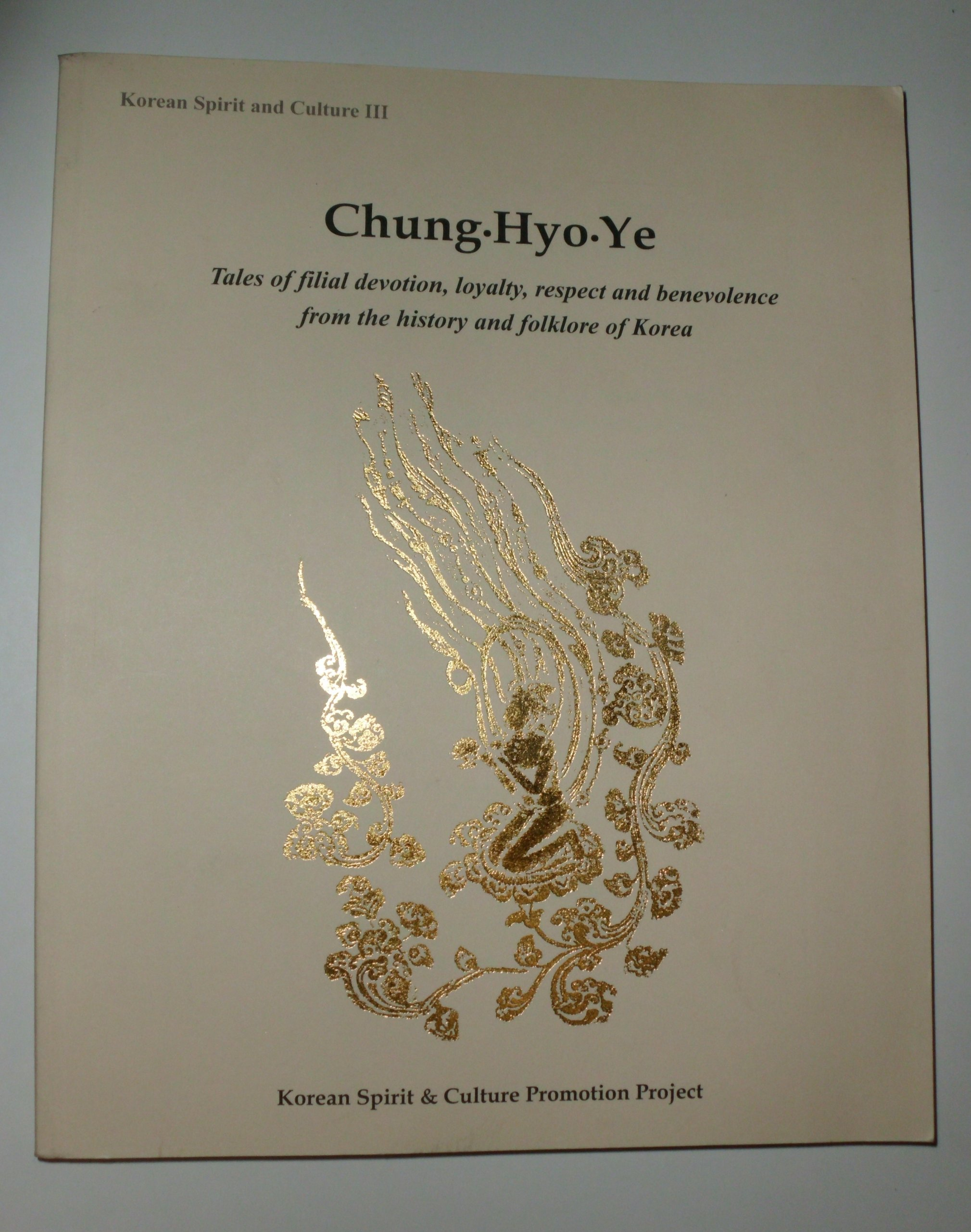 Chung, Hyo, Ye: Tales of Filial Devotion, Loyalty, Respect and Benevolence from the History and Folklore of Korea pdf