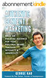 Authentic Content Marketing: Build An Engaged Audience For Your Personal Brand Through Integrity & Generosity (English Edition)
