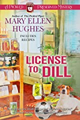 License to Dill: A Pickled and Preserved Mystery (Pickled and Preserved Mysteries Book 2) Kindle Edition