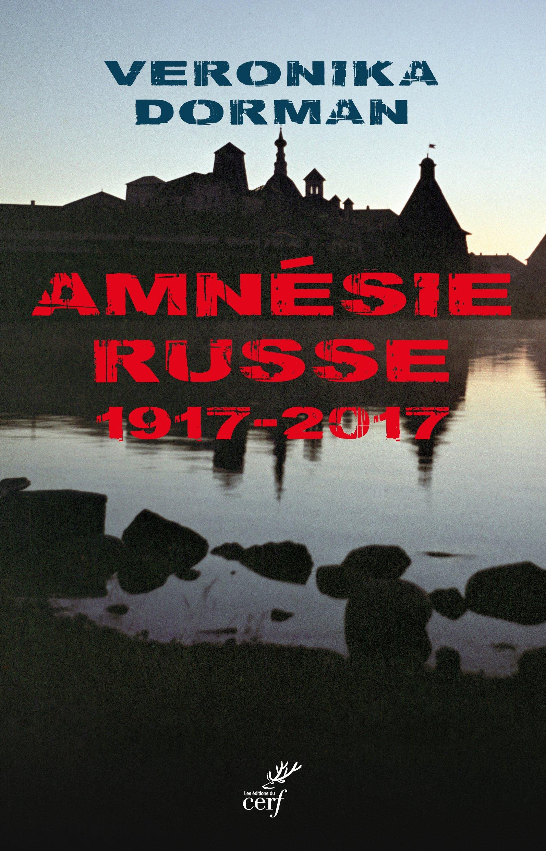 Amnésie russe : 1917-2017 Broché – 29 septembre 2017 Veronika Dorman Cerf 2204104582 Europe