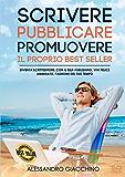 Scrivere, Pubblicare, Promuovere  il proprio Best Seller: Diventa Scritteditore: con il self-publishing vivi libero, felice, padrone del tuo tempo