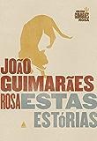 Estas estórias: Edição Comemorativa (Coleção Guimarães Rosa)