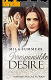 Irresponsible Desire: Liebesroman (Manhattan Love Stories 1)