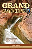 Grand Canyoneering: Exploring the Rugged Gorges and Secret Slots of the Grand Canyon