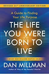 THE LIFE YOU WERE BORN TO LIVE:: A Guide to Finding Your Life Purpose Kindle Edition