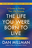 THE LIFE YOU WERE BORN TO LIVE:: A Guide to Finding Your Life Purpose