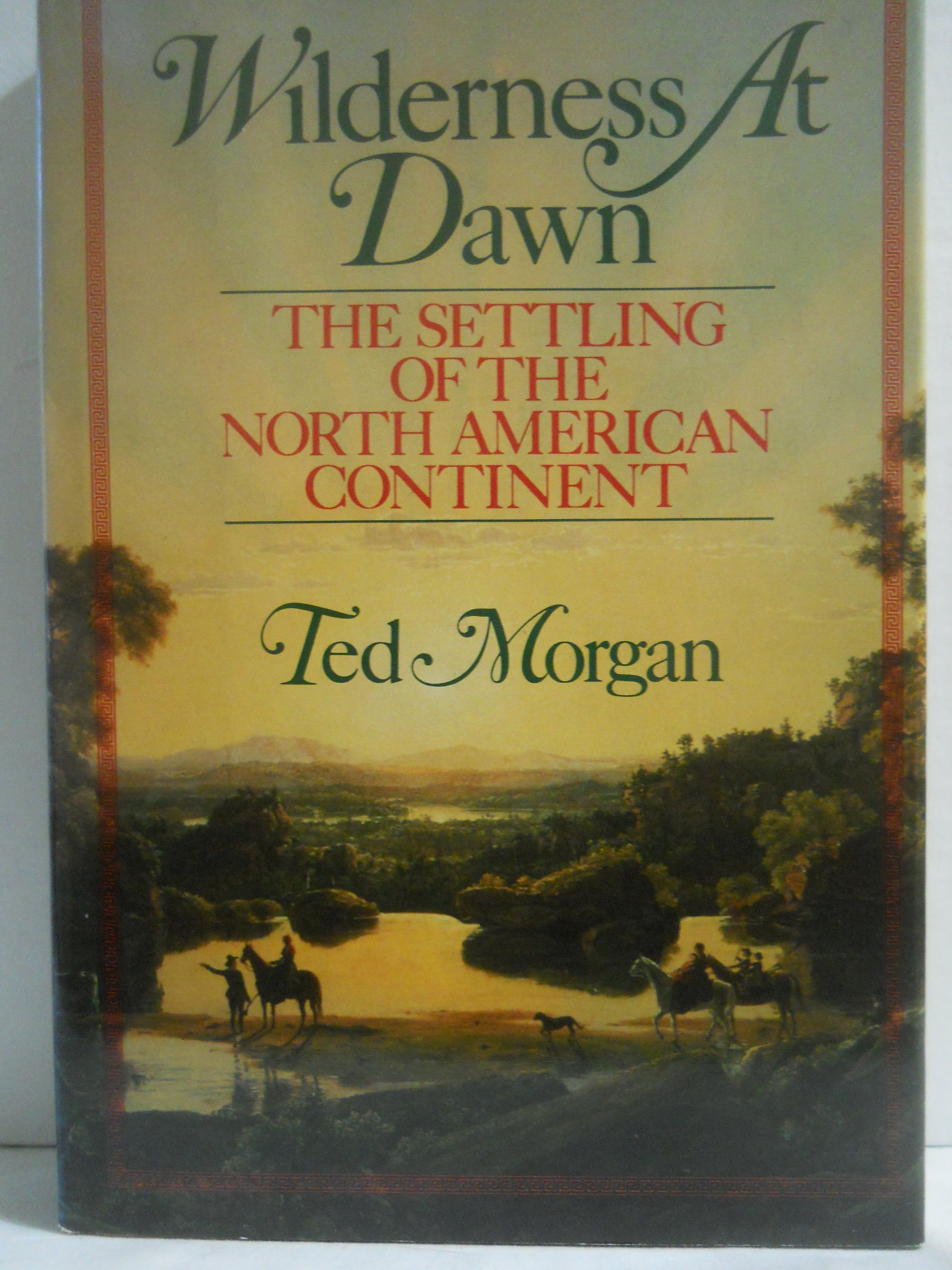 Wilderness At Dawn: The Settling of the North American Continent, Morgan, Ted