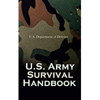 U.S. Army Survival Handbook: Find Water & Food in Any Environment, Master Field Orientation and Learn How to Protect…