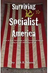 Surviving Socialist America: How to Take Advantage of the Government that is Trying to Take Advantage of You Kindle Edition