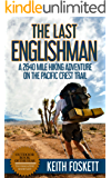 The Last Englishman: A Thru-Hiking Adventure on the Pacific Crest Trail (Keith Foskett Hiking Book 3)