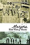 Marjorie Her War Years: A British Home Child in Canada
