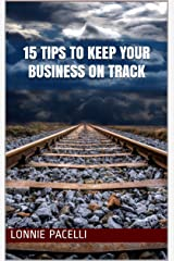 15 Tips to Keep Your Business on Track: A Business Short Read for Entrepreneurs and Business Leaders (Straight Talk Leadership Seminars Book 1) Kindle Edition