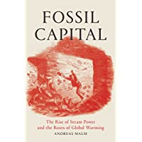 Fossil Capital: The Rise of Steam Power and the Roots of Global Warming