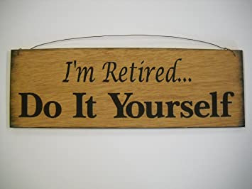 Amazon im retired do it yourself hand stenciled wooden wall art im retired do it yourself hand stenciled wooden wall art sign retirement gifts solutioingenieria Gallery