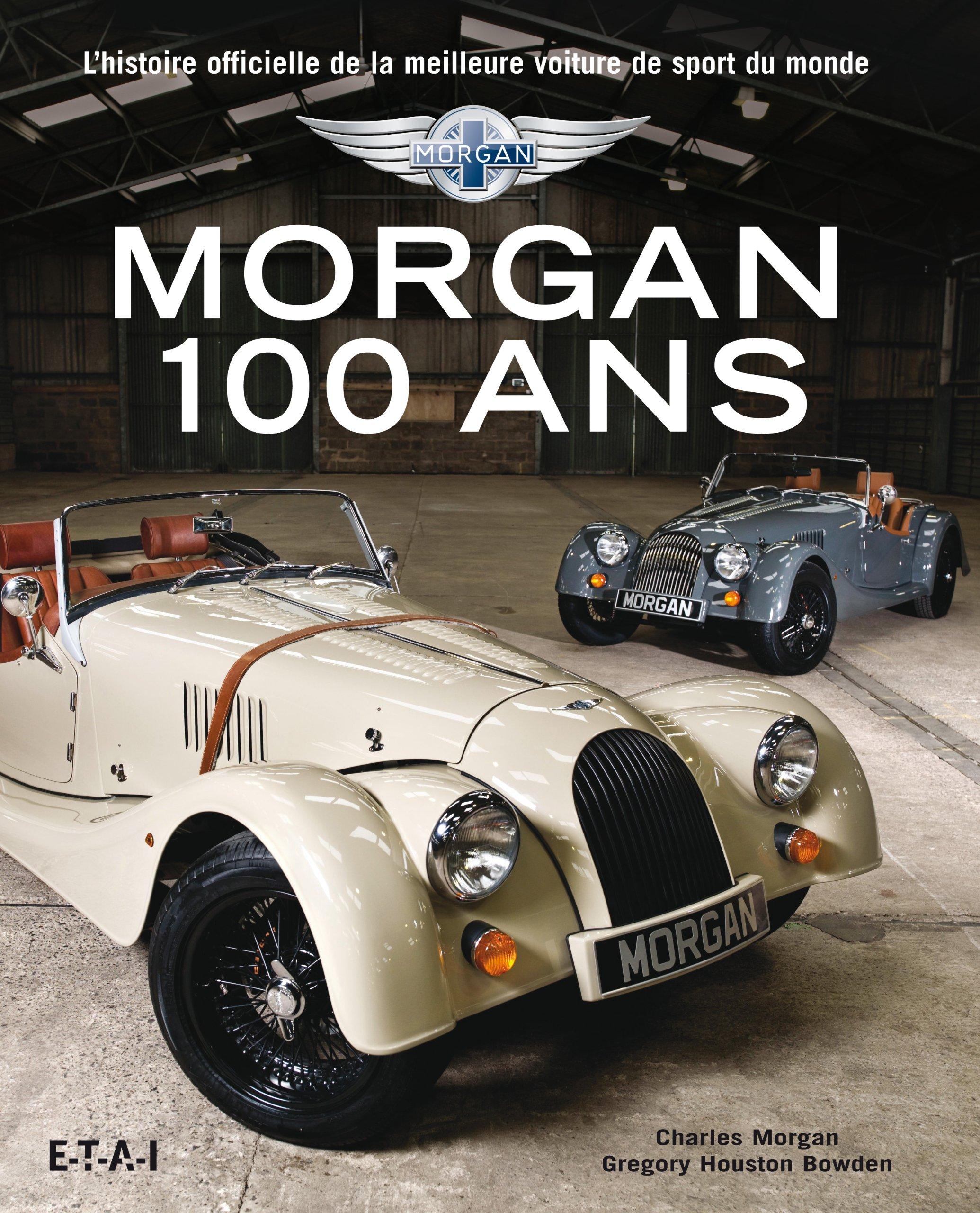 Morgan 100 Ans L Histoire Officielle De La Meilleure Voiture De