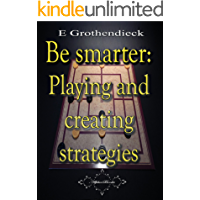 Be smarter: Playing and creating strategies (English Edition)