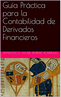 Guía Práctica para la Contabilidad de Derivados Financieros (Spanish Edition)
