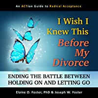 I Wish I Knew This Before My Divorce: Ending the Battle Between Holding On and Letting Go