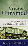 Creation Untamed: The Bible, God, and Natural Disasters (Theological Explorations for the Church Catholic)