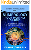 Numerology Your Monthly Oracle: Activating The Energy Of Your Personal Calendar (Decoding Your Soul Book 1) (English Edition)