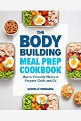 The Bodybuilding Meal Prep Cookbook: Macro-Friendly Meals to Prepare, Grab, and Go Kindle Edition