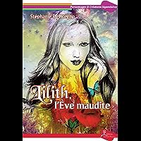 Lilith, l'Ève maudite: Portrait d'un personnage biblique peu connu (Personnages & Créatures légendaires)