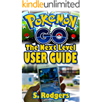 Pokemon Go: Pokemon Go The Next Level Guide (Pokemon Go Guide, Pokemon Go for Kindle, Pokemon Go Tips, Pokemon Go The…
