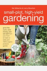 Small-Plot, High-Yield Gardening: How to Grow Like a Pro, Save Money, and Eat Well by Turning Your Back (or Front or Side) Yard Into An Organic Produce Garden Paperback