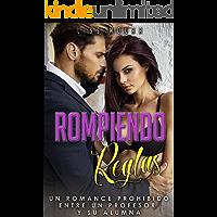 Rompiendo reglas: Un romance prohibido entre un profesor y su alumna (Novela Romántica en Español)