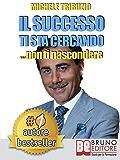 Il successo ti sta cercando... non ti nascondere. Come Elevare il Tuo Tenore di Vita: Economica, Affettiva, Sociale, Psicologica e Spirituale: Le sette ... avere successo senza sforzo e senza limiti.