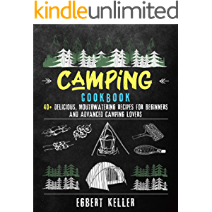Camping Cookbook: 40+ Delicious, Mouthwatering Recipes for Beginners and Advanced Camping Lovers