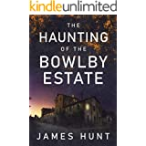 The Haunting of Bowlby Estate: A Riveting Haunted House Mystery (A Lindsy and Mike Foster Paranormal Mystery Book 2)