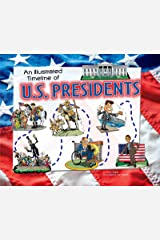 An Illustrated Timeline of U.S. Presidents (Visual Timelines in History) Kindle Edition