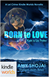 The Lei Crime Series: Born To Love (Kindle Worlds Novella) (Keiki & Lia Thriller Book 1)
