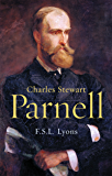 Charles Stewart Parnell, A Biography: The Definitive Biography of the Uncrowned King of Ireland