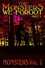 The Monsters We Forgot - Part I: MONSTERS Volume 1 Kindle Edition