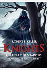 Knights: The Heart of Shadows (The Knights Series Book 3) Kindle Edition