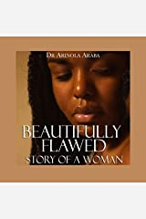 Beautifully Flawed: Story of a Woman: The Stories of Hope, Purpose and Fund Behind the Flaws. A Captivating Account of a Woman's Walk Away from Abuse to Her Healing. From the Educational Board Game Inventor and Blogger. Audible Audiobook