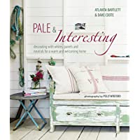Pale & Interesting: Decorating with Whites, Pastels and Neutrals for a Warm and Welcoming Home