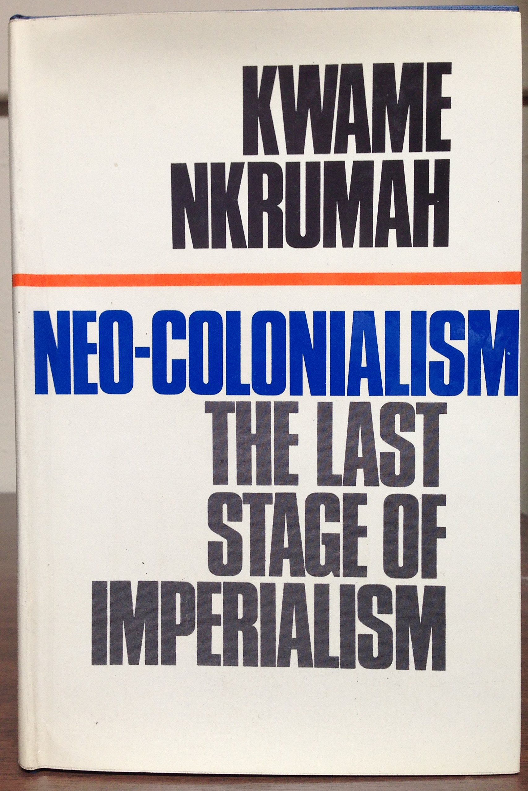 Neo Colonialism The Last Stage Of Imperialism Kwame Nkrumah