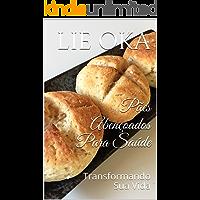 Pães Abençoados Para Saúde: Transformando Sua Vida (Volume Livro 3)
