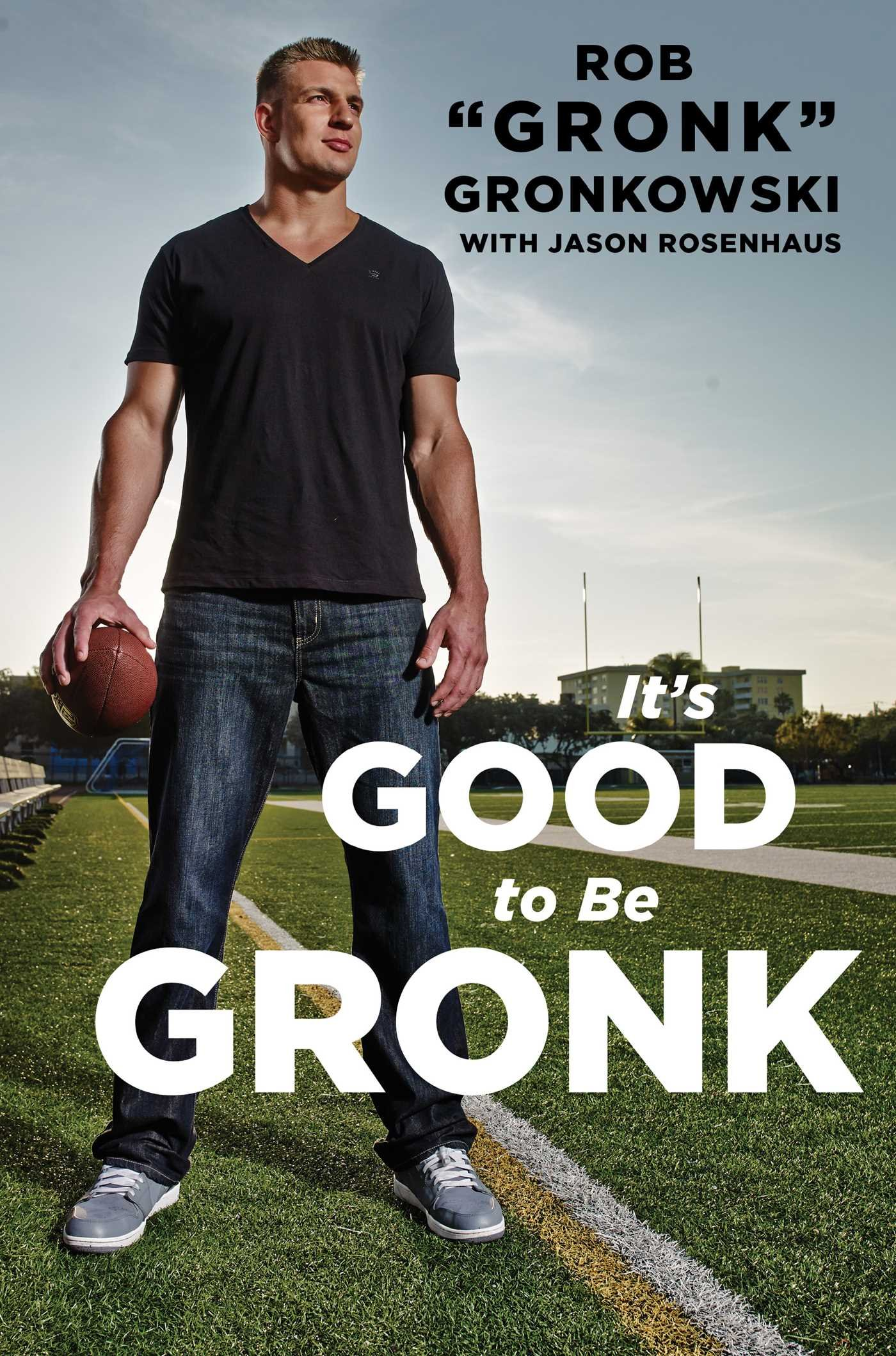 it u0027s good to be gronk rob