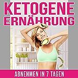 Ketogene Ernährung: Abnehmen in 7 Tagen (German Edition)