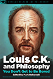 Louis C.K. and Philosophy: You Don't Get to Be Bored (Popular Culture and Philosophy)