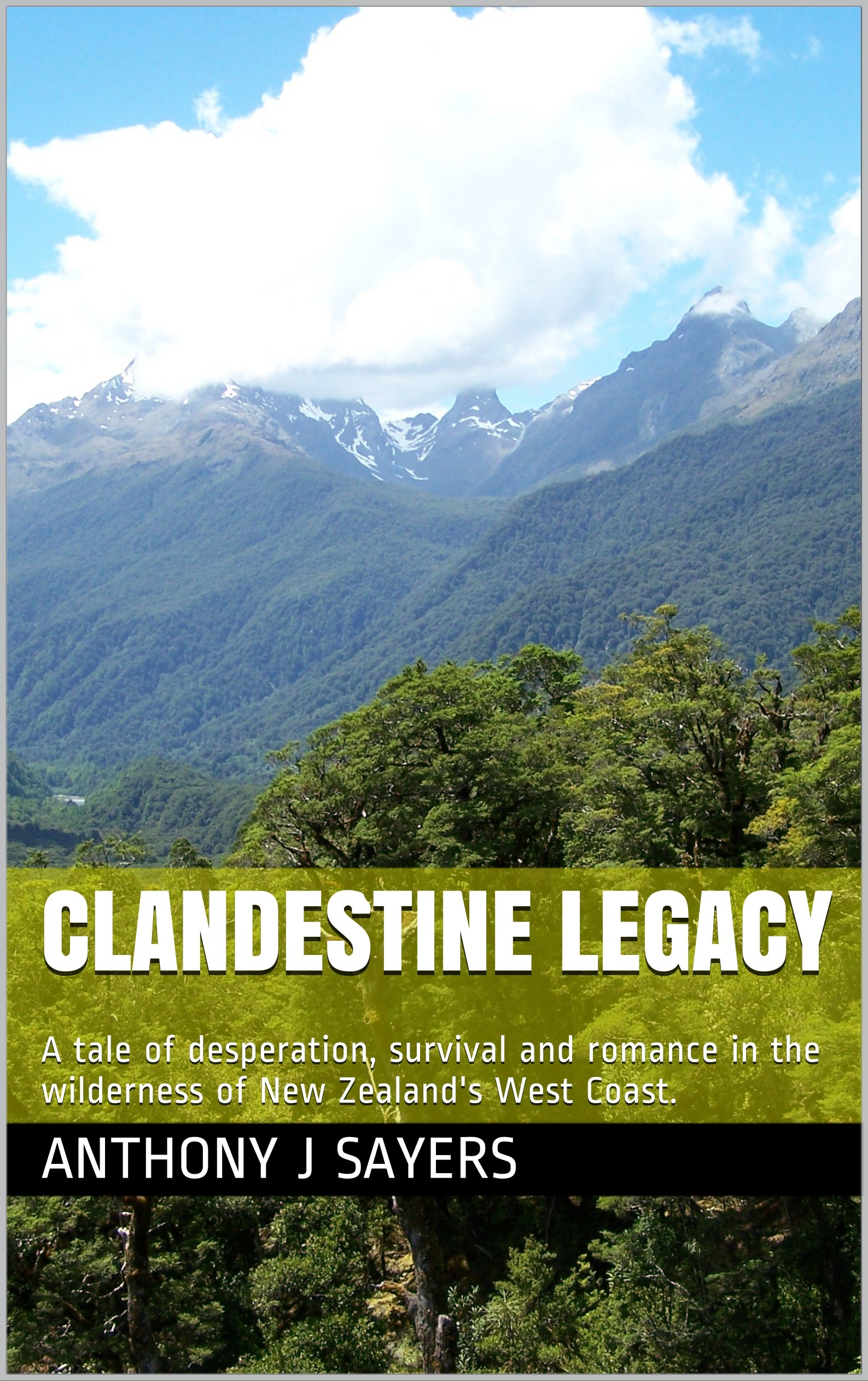 Clandestine Legacy: A tale of desperation, survival and romance in the wilderness of New Zealand's West Coast. por Anthony J Sayers