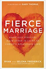 Fierce Marriage: Radically Pursuing Each Other in Light of Christ's Relentless Love Kindle Edition